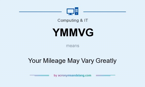 What does YMMVG mean? It stands for Your Mileage May Vary Greatly