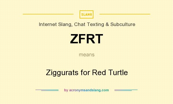 What does ZFRT mean? It stands for Ziggurats for Red Turtle