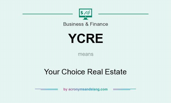 What does YCRE mean? It stands for Your Choice Real Estate
