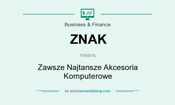 What does ZNAK mean? It stands for Zawsze Najtansze Akcesoria Komputerowe