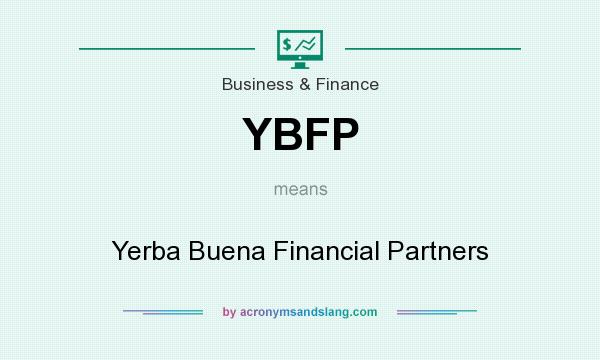 What does YBFP mean? It stands for Yerba Buena Financial Partners