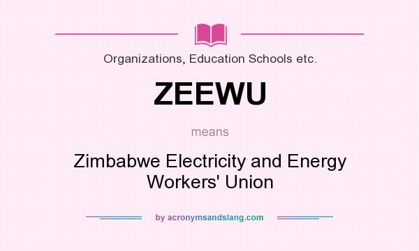 What does ZEEWU mean? It stands for Zimbabwe Electricity and Energy Workers` Union