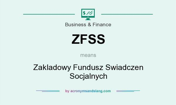 What does ZFSS mean? It stands for Zakladowy Fundusz Swiadczen Socjalnych