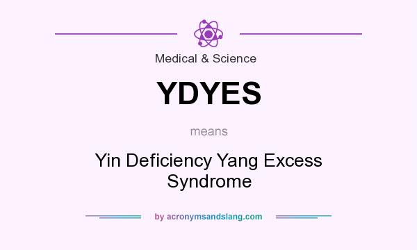 What does YDYES mean? It stands for Yin Deficiency Yang Excess Syndrome
