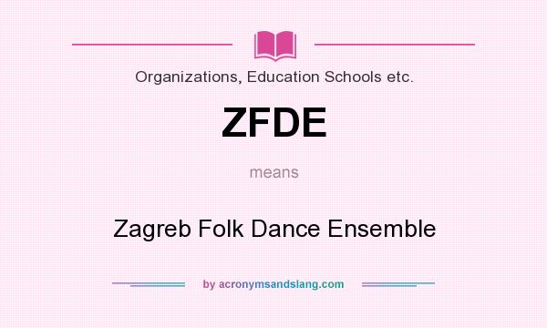 What does ZFDE mean? It stands for Zagreb Folk Dance Ensemble