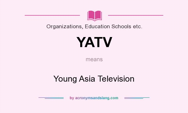 What does YATV mean? It stands for Young Asia Television