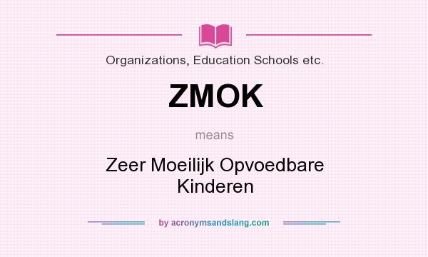 What does ZMOK mean? It stands for Zeer Moeilijk Opvoedbare Kinderen