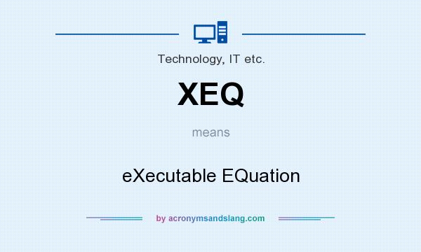 What does XEQ mean? It stands for eXecutable EQuation