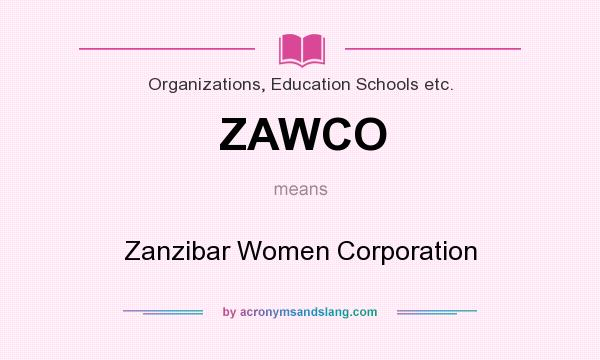 What does ZAWCO mean? It stands for Zanzibar Women Corporation