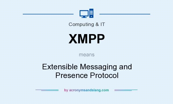 What does XMPP mean? It stands for Extensible Messaging and Presence Protocol