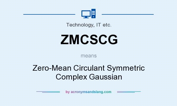 What does ZMCSCG mean? It stands for Zero-Mean Circulant Symmetric Complex Gaussian