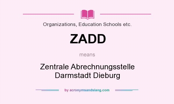 What does ZADD mean? It stands for Zentrale Abrechnungsstelle Darmstadt Dieburg