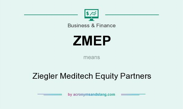 What does ZMEP mean? It stands for Ziegler Meditech Equity Partners