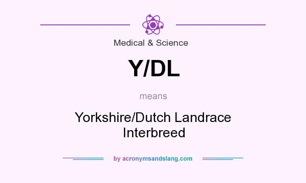 What does Y/DL mean? It stands for Yorkshire/Dutch Landrace Interbreed