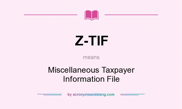 What does Z-TIF mean? It stands for Miscellaneous Taxpayer Information File