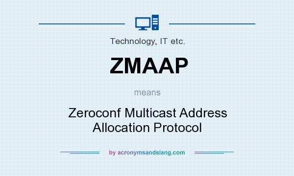 What does ZMAAP mean? It stands for Zeroconf Multicast Address Allocation Protocol