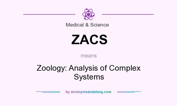 What does ZACS mean? It stands for Zoology: Analysis of Complex Systems
