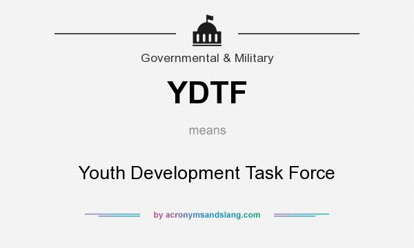 What does YDTF mean? It stands for Youth Development Task Force