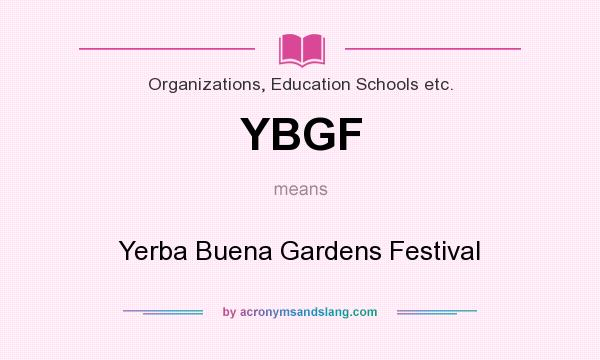 What does YBGF mean? It stands for Yerba Buena Gardens Festival