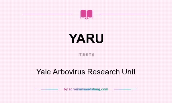 What does YARU mean? It stands for Yale Arbovirus Research Unit