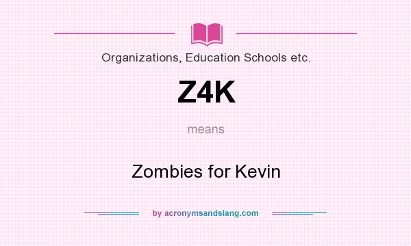 What does Z4K mean? It stands for Zombies for Kevin