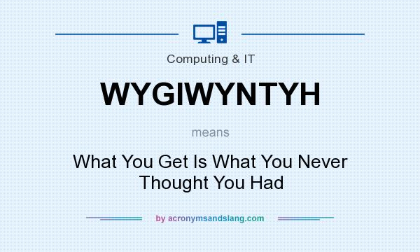 What does WYGIWYNTYH mean? It stands for What You Get Is What You Never Thought You Had