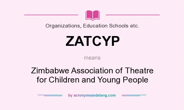 What does ZATCYP mean? It stands for Zimbabwe Association of Theatre for Children and Young People