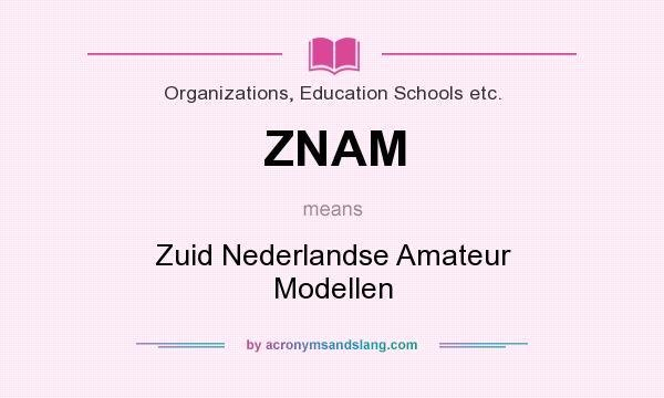 What does ZNAM mean? It stands for Zuid Nederlandse Amateur Modellen