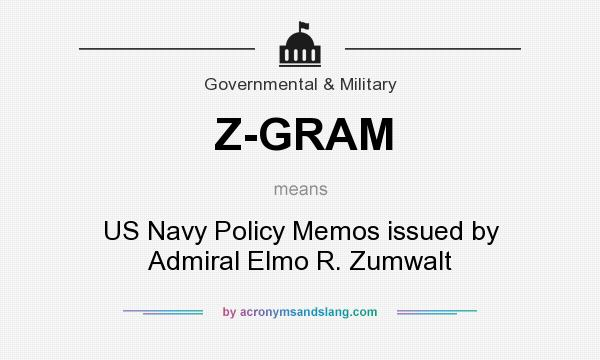 What does Z-GRAM mean? It stands for US Navy Policy Memos issued by Admiral Elmo R. Zumwalt