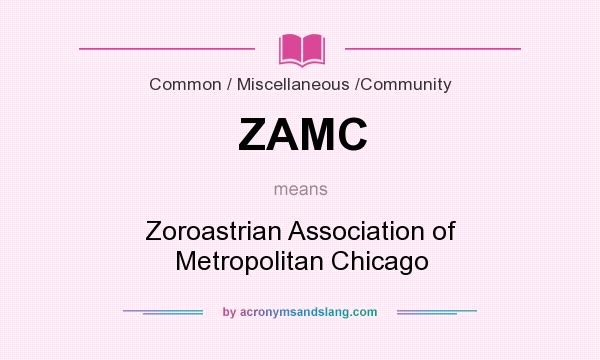 What does ZAMC mean? It stands for Zoroastrian Association of Metropolitan Chicago