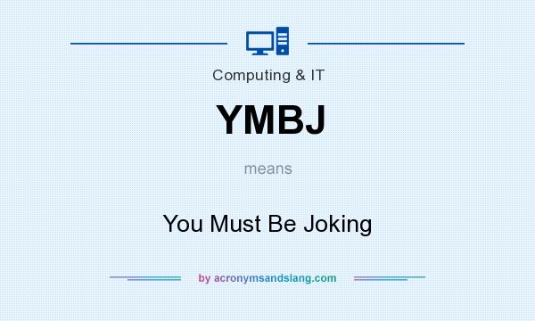What does YMBJ mean? It stands for You Must Be Joking