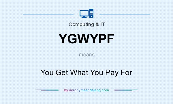 What does YGWYPF mean? It stands for You Get What You Pay For