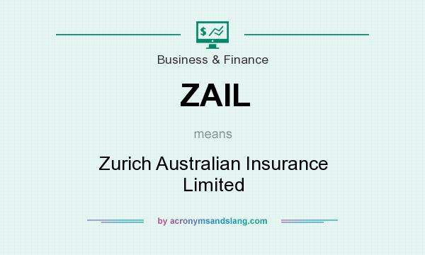 What does ZAIL mean? It stands for Zurich Australian Insurance Limited