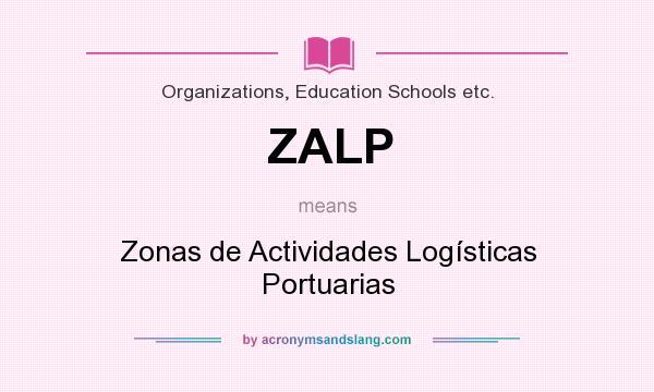 What does ZALP mean? It stands for Zonas de Actividades Logísticas Portuarias