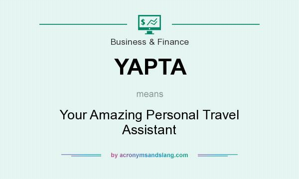 What does YAPTA mean? It stands for Your Amazing Personal Travel Assistant