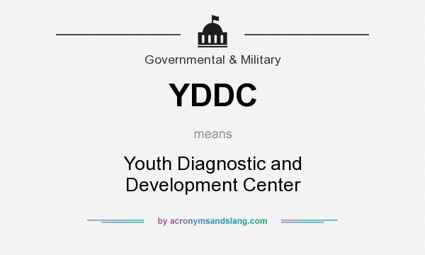 What does YDDC mean? It stands for Youth Diagnostic and Development Center