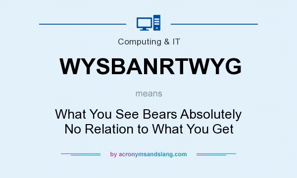 What does WYSBANRTWYG mean? It stands for What You See Bears Absolutely No Relation to What You Get
