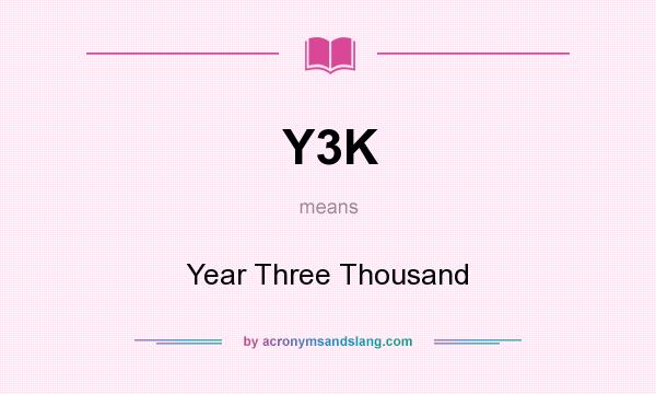 What does Y3K mean? It stands for Year Three Thousand