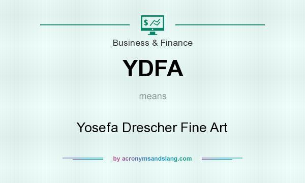 What does YDFA mean? It stands for Yosefa Drescher Fine Art