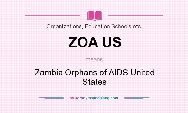 What does ZOA US mean? It stands for Zambia Orphans of AIDS United States