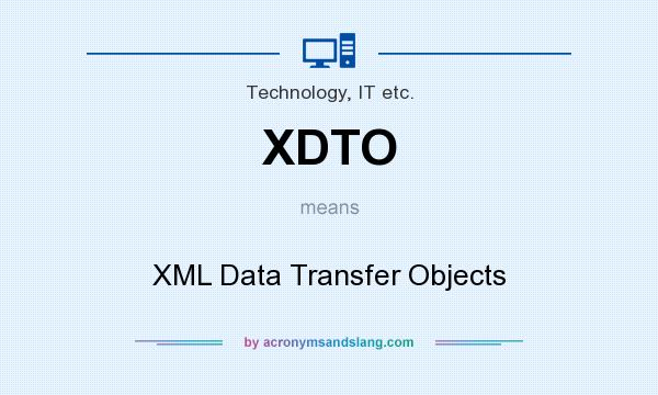 What does XDTO mean? It stands for XML Data Transfer Objects