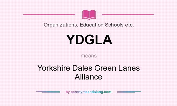 What does YDGLA mean? It stands for Yorkshire Dales Green Lanes Alliance