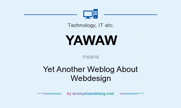 What does YAWAW mean? It stands for Yet Another Weblog About Webdesign