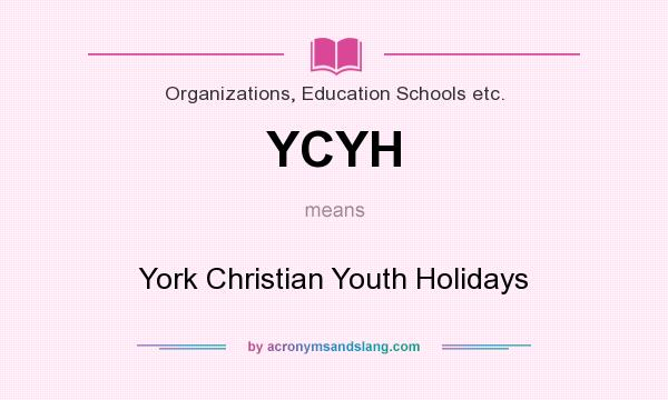 What does YCYH mean? It stands for York Christian Youth Holidays