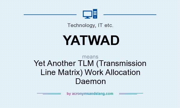 What does YATWAD mean? It stands for Yet Another TLM (Transmission Line Matrix) Work Allocation Daemon