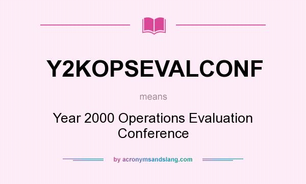 What does Y2KOPSEVALCONF mean? It stands for Year 2000 Operations Evaluation Conference