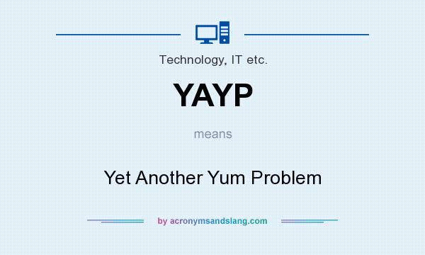 What does YAYP mean? It stands for Yet Another Yum Problem