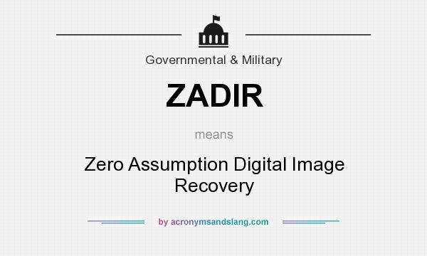 What does ZADIR mean? It stands for Zero Assumption Digital Image Recovery