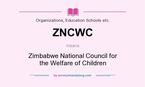 What does ZNCWC mean? It stands for Zimbabwe National Council for the Welfare of Children