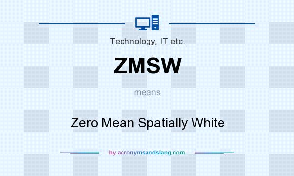 What does ZMSW mean? It stands for Zero Mean Spatially White
